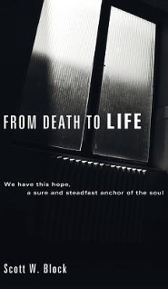 From Death to Life  -     By: Scott W. Block