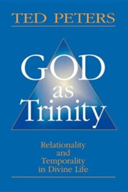 God as Trinity: Relationality and Temporality in Divine Life  -     By: Ted Peters