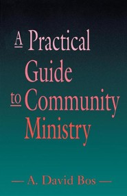 A Practical Guide to Community Ministry  -     By: A. David Bos