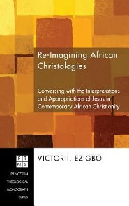 Re-Imagining African Christologies  -     By: Victor I. Ezigbo