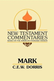Mark: A Commentary on the Gospel According to Mark  -     By: C.E. Dorris