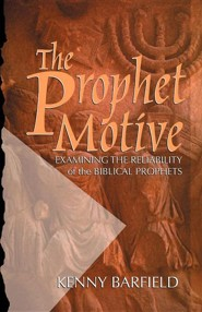 The Prophet Motive: Examining the Reliability of the Biblical Prophets  -     By: Kenny Barfield
