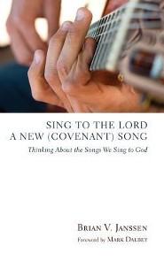 Sing to the Lord a New (Covenant) Song  -     By: Brian V. Janssen, Mark Dalbey