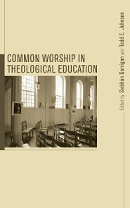 Common Worship in Theological Education  -     Edited By: Siobhan Garrigan, Todd E. Johnson