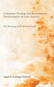 Contextual Theology and Revolutionary Transformation in Latin America  -     By: Angel D. Santiago-Vendrell, Dana L. Robert