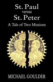 St. Paul Versus St. Peter: A Tale of Two Missions   -     By: Michael D. Goulder