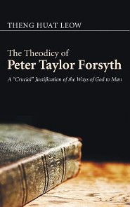 The Theodicy of Peter Taylor Forsyth  -     By: Theng Huat Leow, Trevor A. Hart