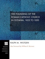 The Founding of the Roman Catholic Church in Oceania, 1825 to 1850  -     By: Ralph M. Wiltgen, William R. Burrows, H.E. Maude