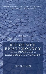 Reformed Epistemology and the Problem of Religious Diversity  -     By: Joseph Kim
