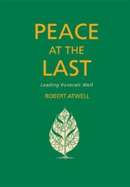 Peace At The Last: A guide to good funeral ministry  -     By: Robert Atwell