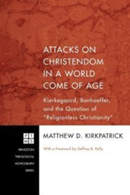 Attacks on Christendom in a World Come of Age  -     By: Matthew D. Kirkpatrick, Geffrey B. Kelly