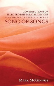 Contributions of Selected Rhetorical Devices to a Biblical Theology of the Song of Songs  -     By: Mark McGinniss