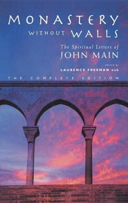 Monastery Without Walls: The Spiritual Letters of John Main  -     Edited By: Laurence Freeman     By: John Main, Laurence Freeman