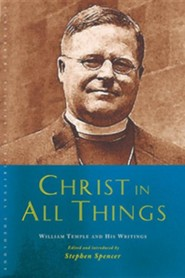 Christ in All Things: William Temple and his Writings  -     By: Stephen Spencer