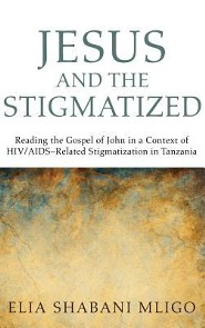 Jesus and the Stigmatized  -     By: Elia Shabani Mligo, Halvor Moxnes