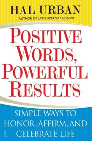 Positive Words, Powerful Results: Simple Ways to Honor, Affirm, and Celebrate Life  -     By: Hal Urban