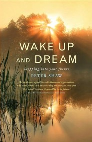Wake Up and Dream: Finding your new future  -     By: Peter Shaw