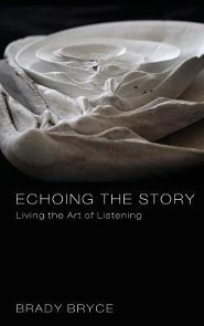 Echoing the Story  -     By: Brady Bryce