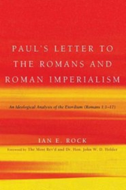Paul's Letter to the Romans and Roman Imperialism  -     By: Ian E. Rock, John W.D. Holder