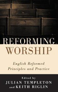 Reforming Worship  -     Edited By: Julian Templeton, Keith Riglin
