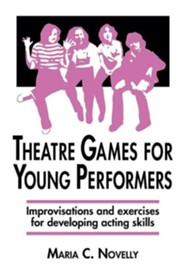 Theatre Games for Young Performers: Improvisations and Exercises for Developing Acting Skills  -     Edited By: Arthur L. Zapel, Kathy Pijanowski     By: Maria C. Novelly