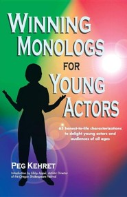 Winning Monologs for Young Actors: 65 Honest-To-Life Characteriation to Delight Young Actors and Audiences of All Ages  -     By: Peg Kehret