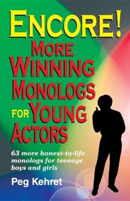 Encore!: More Winning Monologs for Young Actors: 63 More Honest-To-Life Monologs for Teenage Boys and Girls  -     By: Peg Kehret