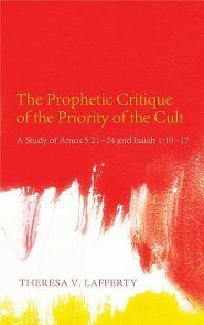 The Prophetic Critique of the Priority of the Cult  -     By: Theresa V. Lafferty