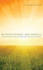 Between Mirage and Miracle  -     By: J. Barrie Shepherd
