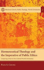 Hermeneutical Theology and the Imperative of Public Ethics  -     By: Paul S. Chung, Craig L. Nessan