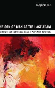 The Son of Man as the Last Adam  -     By: Yongbom Lee