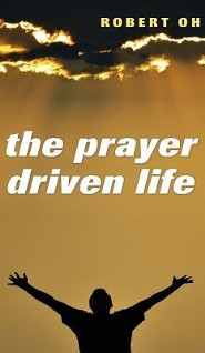 The Prayer Driven Life  -     By: Robert Oh