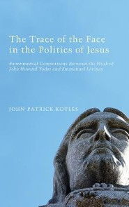 The Trace of the Face in the Politics of Jesus  -     By: John Patrick Koyles