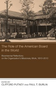The Role of the American Board in the World  -     Edited By: Clifford Putney, Paul T. Burlin