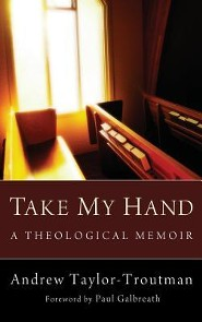 Take My Hand  -     By: Andrew Taylor-Troutman, Paul Galbreath