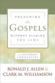 Preaching the Gospels without Blaming the Jews: A Lectionary Commentary  -     By: Ronald Allen