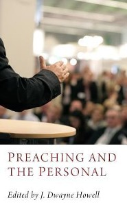 Preaching and the Personal  -     Edited By: J. Dwayne Howell