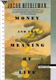 Money and the Meaning of Life  -     By: Jacob Needleman