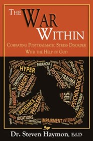 The War Within: Combating Post Traumatic Stress Disorder with the Help of God  -     By: Steven Haymon