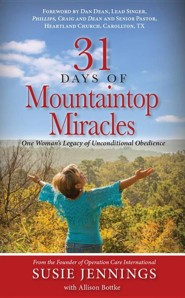 31 Days of Mountaintop Miracles: One Woman's Legacy of Unconditional Obedience  -     By: Susie Jennings
