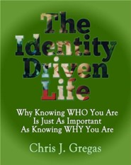 The Identity Driven Life: Why Knowing Who You Are Is Just as Important as Knowing Why You Are  -     By: Chris Gregas