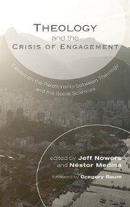 Theology and the Crisis of Engagement  -     Edited By: Jeff Nowers, Nestor Medina