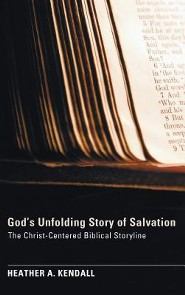 God's Unfolding Story of Salvation  -     By: Heather A. Kendall