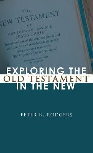 Exploring the Old Testament in the New  -     By: Peter R. Rodgers