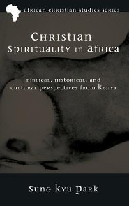 Christian Spirituality in Africa  -     By: Sung Kyu Park