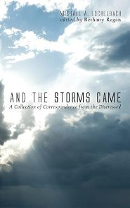 And the Storms Came  -     Edited By: Bethany Regan     By: Michael A. Eschelbach
