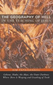 The Geography of Hell in the Teaching of Jesus  -     By: Kim Papaioannou