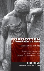 Forgotten and Forsaken by God (Lamentations 5: 19-20)  -     By: Lina Rong, Christopher T. Begg