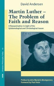 Martin Luther: The Problem with Faith and Reason  -     By: David Andersen