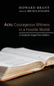 Acts: Courageous Witness in a Hostile World  -     Edited By: Jim McCausland     By: Howard Brant